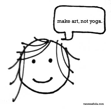Make Art, Not Yoga